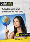 Quick Info - Schulbesuch und Studium im Ausland