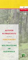 Aktiver Klimaschutz durch Forcierung der Holznutzung im Kleinwald